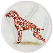 Round Beach Towel featuring the painting German Shorthaired Pointer Watercolor Painting / Typographic Art by Ayse and Deniz