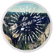 Round Beach Towel featuring the photograph Go Forth by Robin Dickinson