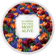 Go Where You Feel Most Alive Poster Round Beach Towel
