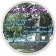 Going To Die Tomorrow? Round Beach Towel