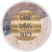 Round Beach Towel featuring the digital art Graphic Art Good Vibes Only by Melanie Viola