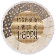 Round Beach Towel featuring the digital art Graphic Art It Is A Good Day To Be Happy by Melanie Viola