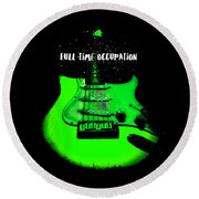 Round Beach Towel featuring the photograph Green Guitar Full Time Occupation by Guitar Wacky