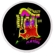 Round Beach Towel featuring the photograph Guitarists Are Better Players by Guitar Wacky