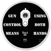 Gun Control Means Round Beach Towel