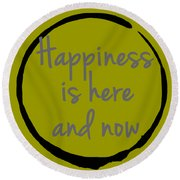 Round Beach Towel featuring the digital art Happiness Is Here And Now by Julie Niemela