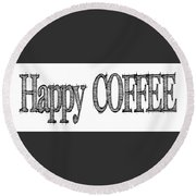 Happy Coffee Mug Round Beach Towel