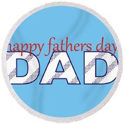 Happy Fathers Day Round Beach Towel