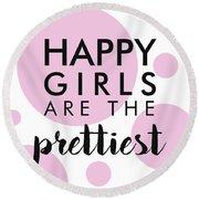 Happy Girls Are The Prettiest Round Beach Towel