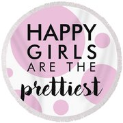 Happy Girls Are The Prettiest - Minimalist Print - Typography - Quote Poster Round Beach Towel