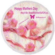 Happy Mothers Day To All Fine Art And Visitors. Round Beach Towel by Sherri's Of Palm Springs