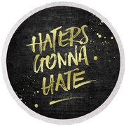 Haters Gonna Hate Gold Glitter Rough Black Grunge Round Beach Towel