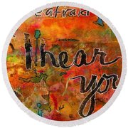 Have No Fear - I Hear You Round Beach Towel