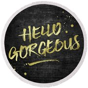 Hello Gorgeous Gold Glitter Rough Black Grunge Round Beach Towel