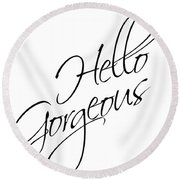 Hello Gorgeous Round Beach Towel