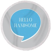 Hello Handsome Round Beach Towel