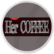 Her Coffee Mug 2 Round Beach Towel