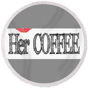 Her Coffee Mug Round Beach Towel