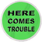 Here Comes Trouble Round Beach Towel