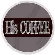 His Coffee Mug 2 Round Beach Towel
