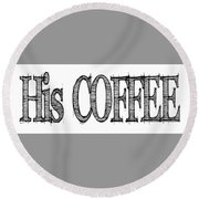 His Coffee Mug Round Beach Towel