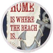 Home Is Where The Beach Is Round Beach Towel