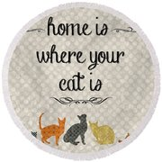 Home Is Where Your Cat Is-jp3040 Round Beach Towel by Jean Plout