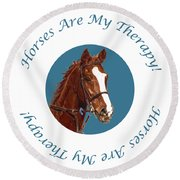 Horses Are My Therapy Round Beach Towel