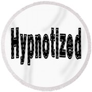 Hypnotized - Love Quote Print Round Beach Towel