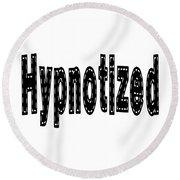 Hypnotized - Love Quote Print Round Beach Towel