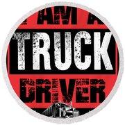I Am A Truck Driver Semi Truck Round Beach Towel