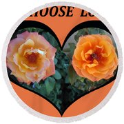 I Chose Love Heart With 2 Roses And A Be Round Beach Towel