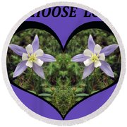 I Chose Love With A Heart Filled With Columbines Round Beach Towel