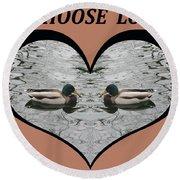 I Choose Love With A Pair Of  Mallard Ducks Framed In A Heart Round Beach Towel