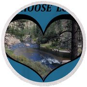 I Chose Love With A River Flowing In A Heart Round Beach Towel