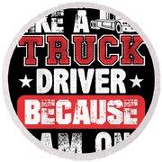 I Do Talk Like A Truck Driver Because I Am One Round Beach Towel