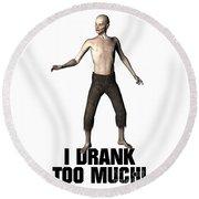 I Drank Too Much Round Beach Towel