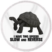 I Have Two Speeds, Slow And Reverse Round Beach Towel