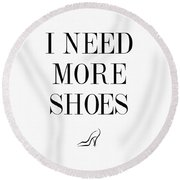 I Need More Shoes Quote Round Beach Towel by Taylan Apukovska
