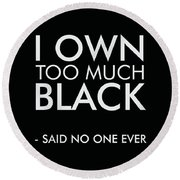 I Own Too Much Black - Minimalist Print - Typography - Quote Poster Round Beach Towel