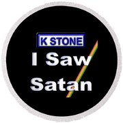 I Saw Satan Round Beach Towel