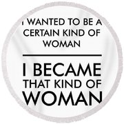 I Wanted To Be A Certain Kind Of Woman - Minimalist Print - Typography - Quote Poster Round Beach Towel