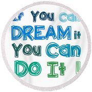 Round Beach Towel featuring the digital art If You Can Dream It You Can Do It by Gina Dsgn