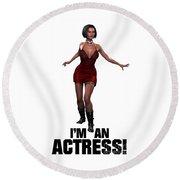 I'm An Actress Round Beach Towel