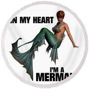 In My Heart I'm A Mermaid Round Beach Towel
