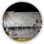 Israel Western Wall - Our Heritage Now And Forever Round Beach Towel