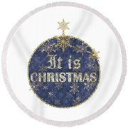 It Is Christmas Round Beach Towel