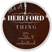 It's A Hereford Thing You Wouldn't Understand Round Beach Towel