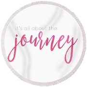 It's All About The Journey Round Beach Towel