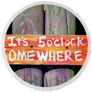 Round Beach Towel featuring the photograph It's Five O'clock Somewhere by Lynn Bolt